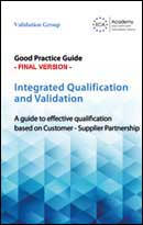 Guidance: Good Practice Guide (Final Version) : Integrated Qualification and Validation - A guide to effective qualification based on Customer - Supplier Partnership